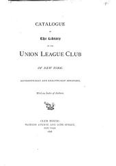 Catalogue of the Library of the Union League Club of New York: Alphabetically and Analytically Arranged, with an Index of Authors