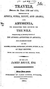 Travels Between the Years 1768 and 1773: Through Part of Africa, Syria, Egypt & Arabia, Into Abyssinia, to Discover the Source of the Nile : Comprehending an Interesting Narrative of the Author's Adventures in Abyssinia, and a Circumstantial Account of the Manners, Customs, Government, Religion, History, &c. of that Country, Being the Substance of the Original Work
