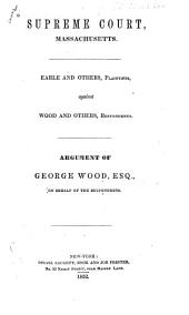 Supreme Court, Massachusetts: Earle and Others, Plaintiffs, Against Wood and Others, Respondents