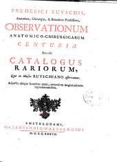 Frederici Ruyschii ... Observationum anatomico-chirurgicarum centuria. Accedit Catalogus rariorum, quae in Museo Ruyschiano asservantur ...