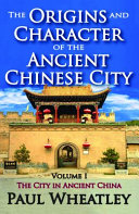 The Origins and Character of the Chinese City: The city in ancient China