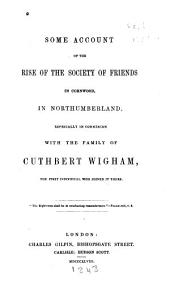 Some account of the rise of the Society of Friends in Cornwood in Northumberland: especially in connexion with the family of Cuthbert Wigham, the first individual who joined it there