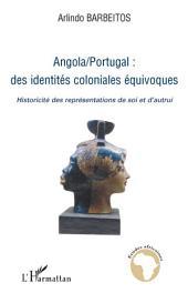 Angola/Portugal : des identités coloniales équivoques: Historicité des représentations de soi et d'autrui