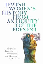Jewish Women s History from Antiquity to the Present PDF