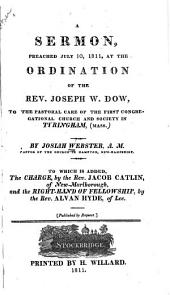 A Sermon Preached July 10, 1811, at the Ordination of Joseph W. Dow, in Tyringham, [Mass.] to which is Added, the Charge
