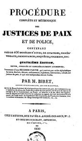 Procédure complète et méthodique des justices de paix et de police: contenant près de 400 modèles d'actes, de citations, procès-verbaux , ordonnances, requêtes, jugemens, etc