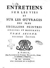 Entretiens sur les vies et sur les ouvrages des plus excellens peintres anciens et modernes. Tome premier [-second]. [Felibien]: Volume2
