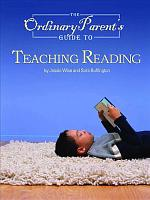 The Ordinary Parent s Guide to Teaching Reading PDF