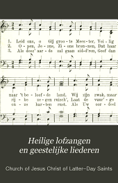Heilige lofzangen en geestelijke liederen: voor de Kerk van Jezus Christus van de Heiligen der Laatste Dagen in de Nederlandsch - Belgische zending