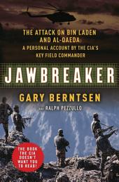 Jawbreaker: The Attack on Bin Laden and Al Qaeda: A Personal Account by the CIA's Key FieldCommander