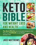 Keto Bible for Weight Loss and Health  The Most Effective and Actionable Ketogenic Diet Meal Prep Cookbook to Lose Weight  Save Time   Money and Be Lo PDF