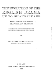 The Evolution of the English Drama Up to Shakespeare: With a History of the First Blackfriars Theatre; a Survey Based Upon Original Records Now for the First Time Collected and Published