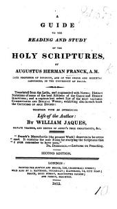 A guide to the reading and study of the Holy Scriptures. ... Translated from the Latin, and augmented with notes; distinct notations of some of the best editions of the Greek and Hebrew Scriptures; and a ... select list of ... commentaries and biblical works: exhibiting also in each book the criticisms of able divines: together with an interesting life of the author: by W. Jaques. Second edition. (Appendix. Treatise on the affections as connected with the study of the Holy Scriptures.-An analysis of St. Paul's Epistle to the Ephesians.-An analytical introduction to St. Paul's Epistle to the Colossians.).