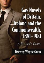 Gay Novels of Britain, Ireland and the Commonwealth, 1881–1981: A Reader's Guide