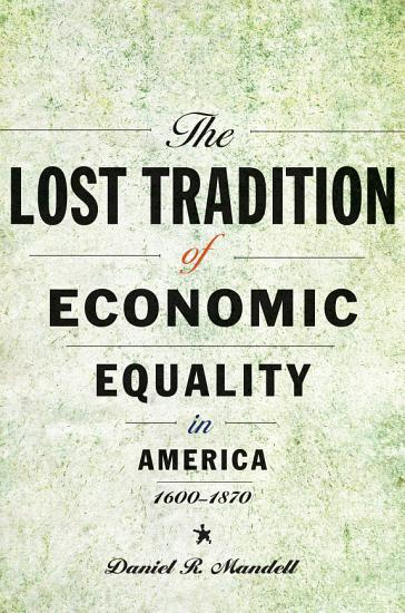 The Lost Tradition of Economic Equality in America  1600   1870 PDF