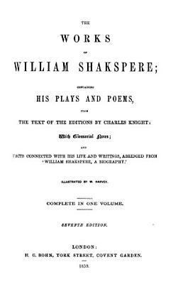 The works of William Shakspere  from the text of the editions by C  Knight  With glossarial notes and facts connected with his life  illustr  by W  Harvey PDF