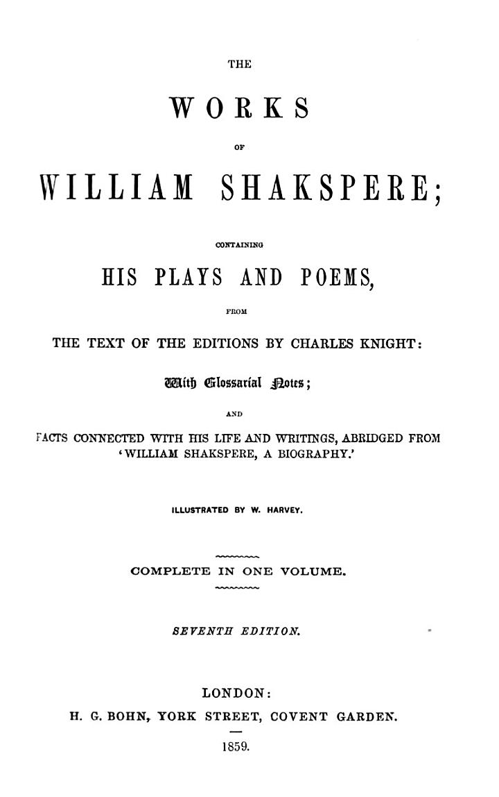 The works of William Shakspere; from the text of the editions by C. Knight. With glossarial notes and facts connected with his life, illustr. by W. Harvey