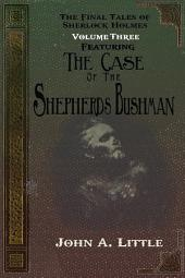 The Final Tales Of Sherlock Holmes - Volume Three: The Case of the Shepherds Bushman