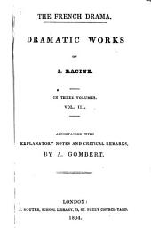 Dramatic Works of J. Racine: Accompanied with Explanatory Notes and Critical Remarks, Volume 3