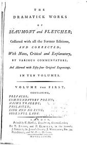 The Dramatick Works of Beaumont and Fletcher: Prefaces. Commendatory poems. Maid's tragedy. Philaster. King and no king. Scornful lady