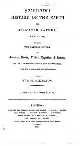 Goldsmith's history of the earth and animated nature, abridged: containing the natural history of animals, birds, fishes, reptiles, & insects. On the plan recommended by Miss Hannah More. For the use of schools, and youth of both sexes