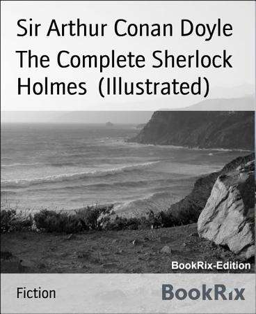 The Complete Sherlock Holmes  Illustrated  PDF