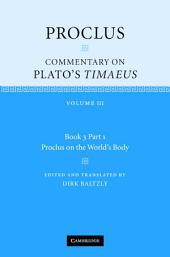 Proclus: Commentary on Plato's Timaeus: Volume 3, Book 3, Part 1, Proclus on the World's Body