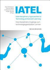 Interdisciplinary Approaches to Technology-enhanced Learning – Interdisziplinäre Zugänge zum technologiegestützen Lernen