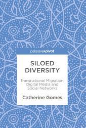 Siloed Diversity: Transnational Migration, Digital Media and Social Networks