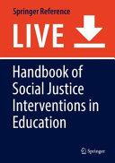 HANDBOOK OF SOCIAL JUSTICE INTERVENTIONS IN EDUCATION