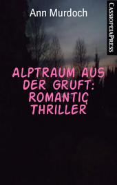 Alptraum aus der Gruft: Romantic Thriller: Cassiopeiapress Spannung