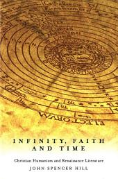 Infinity, Faith, and Time: Christian Humanism and Renaissance Literature