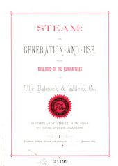 Steam: Its Generation and Use. With Catalogue of the Manufactures of the Babcock & Wilcox Co. ...