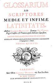 Glossarium ad scriptores mediae et infimae latinitatis. Ed. nova locupletior-opera et studio monachorum O. S. Benedicti e congregatione S. Mauri: Volume 5