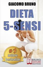 DIETA 5-SENSI. Dimagrire e Controllare il Tuo Peso con le Regole dei Magri Naturali: Il primo libro per le diete che segue il metabolismo naturale.