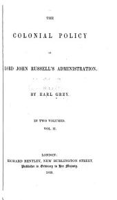 The Colonial Policy of Lord John Russell's Administration: Volume 2