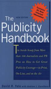 The Publicity Handbook, New Edition: The Inside Scoop from More than 100 Journalists and PR Pros on How to Get Great Publicity Coverage, Edition 2