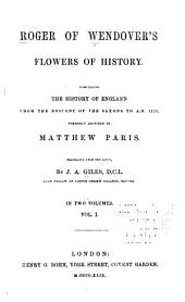 Roger of Wendover's Flowers of History: Comprising the History of England from the Descent of the Saxons to A.D. 1235; Formerly Ascribed to Matthew Paris, Volume 1