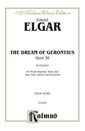 The Dream of Gerontius, An Oratorio (Opus 38): For Mezzo-Soprano, Tenor and Bass Solo, SATB or SSAATTBB Chorus/Choir and Orchestra (Vocal Score)