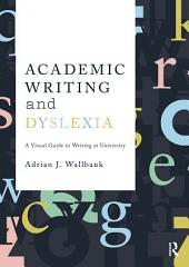 Academic Writing and Dyslexia: A Visual Guide to Writing at University