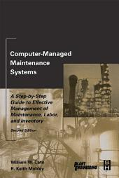 Computer-Managed Maintenance Systems: A Step-by-Step Guide to Effective Management of Maintenance, Labor, and Inventory, Edition 2