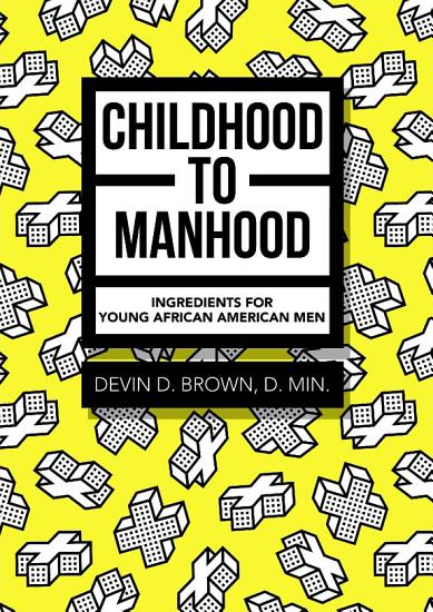 Childhood to Manhood  Ingredients for Young African American Men PDF