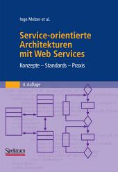Service-orientierte Architekturen mit Web Services: Konzepte - Standards - Praxis, Ausgabe 4