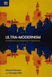 Ultra-Modernism: Architecture and Modernity in Manchuria