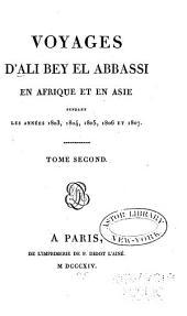 Voyages d'Ali Bey el Abbassi [pseud.] en Afrique et en Asie pendant les années 1803, 1804, 1805, 1806 et 1807: Volume2