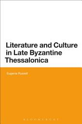 Literature and Culture in Late Byzantine Thessalonica