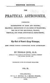 The Practical Astronomer: Comprising Illustrations of Light and Colours, Practical Descriptions of All Kinds of Telescopes, the Use of the Equatorial, Transit, Circular, and Other Astronomical Instruments : a Particular Account of the Earl of Rosse's Large Telescopes, and Other Topics Connected with Astronomy