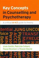 Key Concepts In Counselling And Psychotherapy  A Critical A Z Guide To Theory PDF
