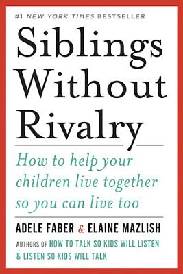 Siblings Without Rivalry  How to Help Your Children Live Together So You Can Live Too PDF