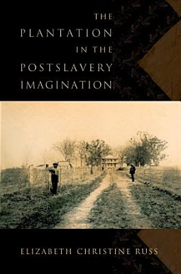 The Plantation in the Postslavery Imagination PDF
